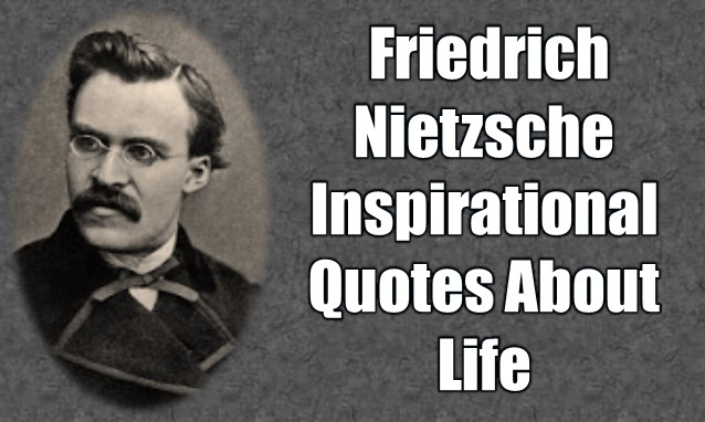 What are the best Friedrich Nietzsche Inspirational Quotes About Life? Here are the best 30 Friedrich Nietzsche Inspirational Quotes About Life