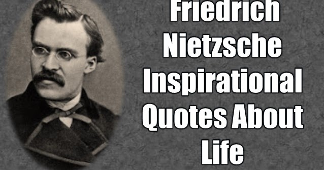60 Friedrich Nietzsche Inspirational Quotes About Life Motivate Simple List Of Inspirational Quotes About Life