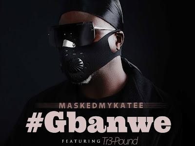 DOWNLOAD MP3: MaskedMykaTee ft Tr3-Pound – Gbanwe