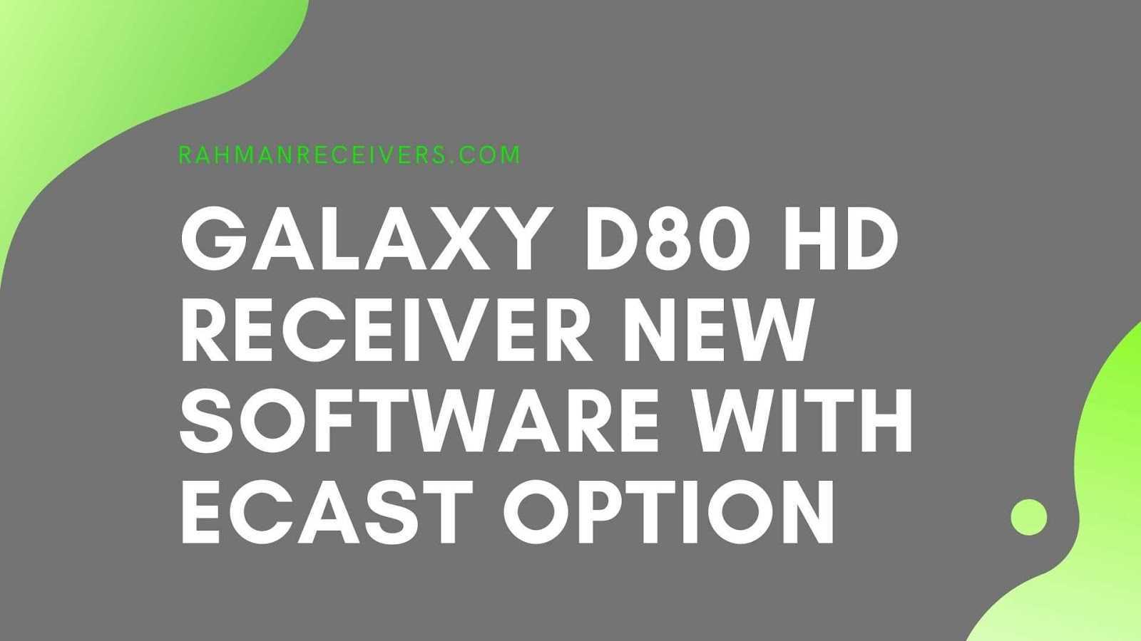 GALAXY D80 HD RECEIVER NEW SOFTWARE WITH ECAST OPTION 07 APRIL 2020