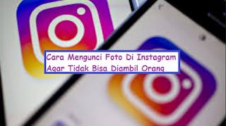 Cara Mengunci Foto Di Instagram Agar Tidak Bisa Diambil Orang