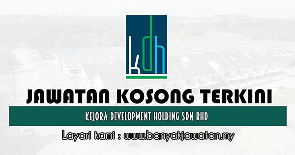Jawatan Kosong 2019 di Kejora Development Holding Sdn Bhd