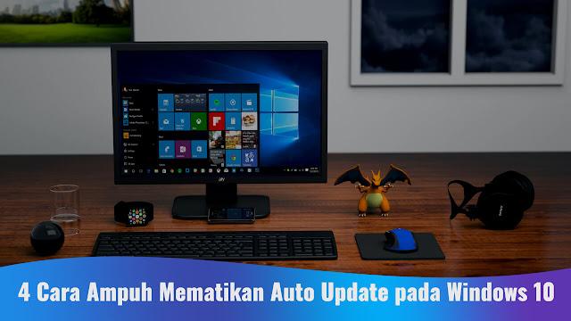 4 Cara Ampuh Mematikan Auto Update pada Windows 10