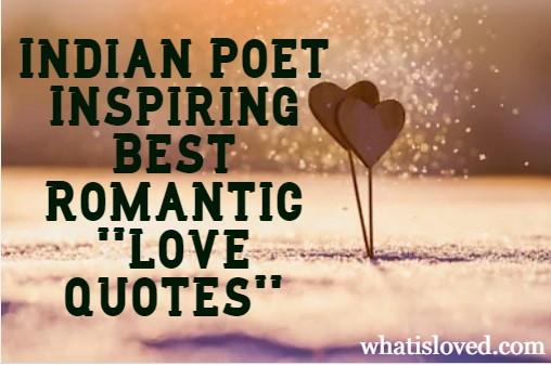 Love quotes-Indian Poet Inspiring Best Romantic ''Love quotes''.