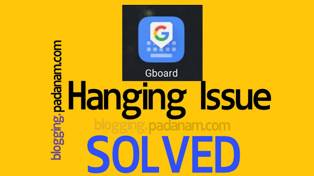 Hanging issue for gboard in android phones solved