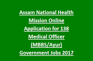 Assam National Health Mission Online Applications for 138 Medical Officer (MBBS, Ayur) Government Jobs 2017