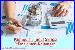 Kumpulan Judul Skripsi Manajemen Keuangan ( Mudah ACC )