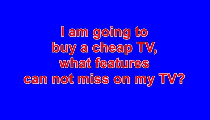 I am going to buy a cheap TV, what features can not miss on my TV?