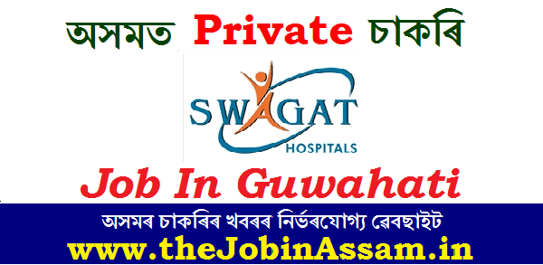 Swagat Super Specialty Surgical Institute, Guwahati Recruitment