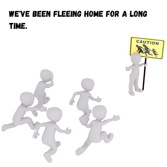 We've been fleeing home for a long time.
