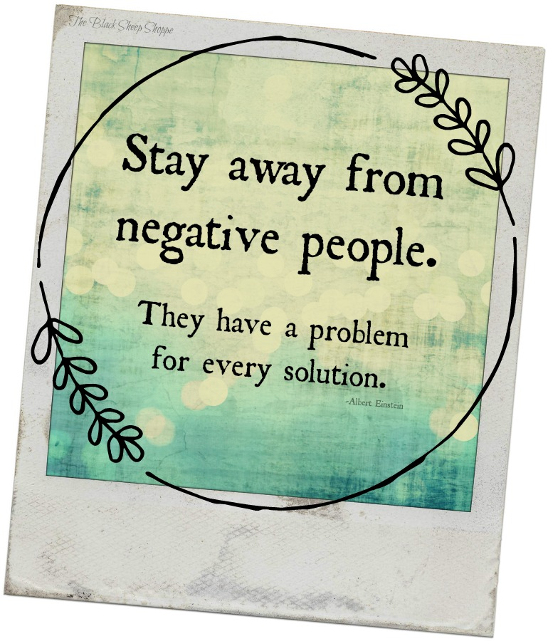 Stay away from negative people. They have a problem for every solution. -Albert Einstein