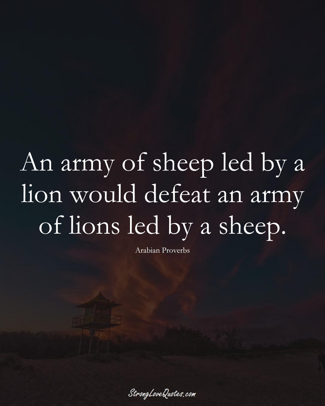 An army of sheep led by a lion would defeat an army of lions led by a sheep. (Arabian Sayings);  #aVarietyofCulturesSayings