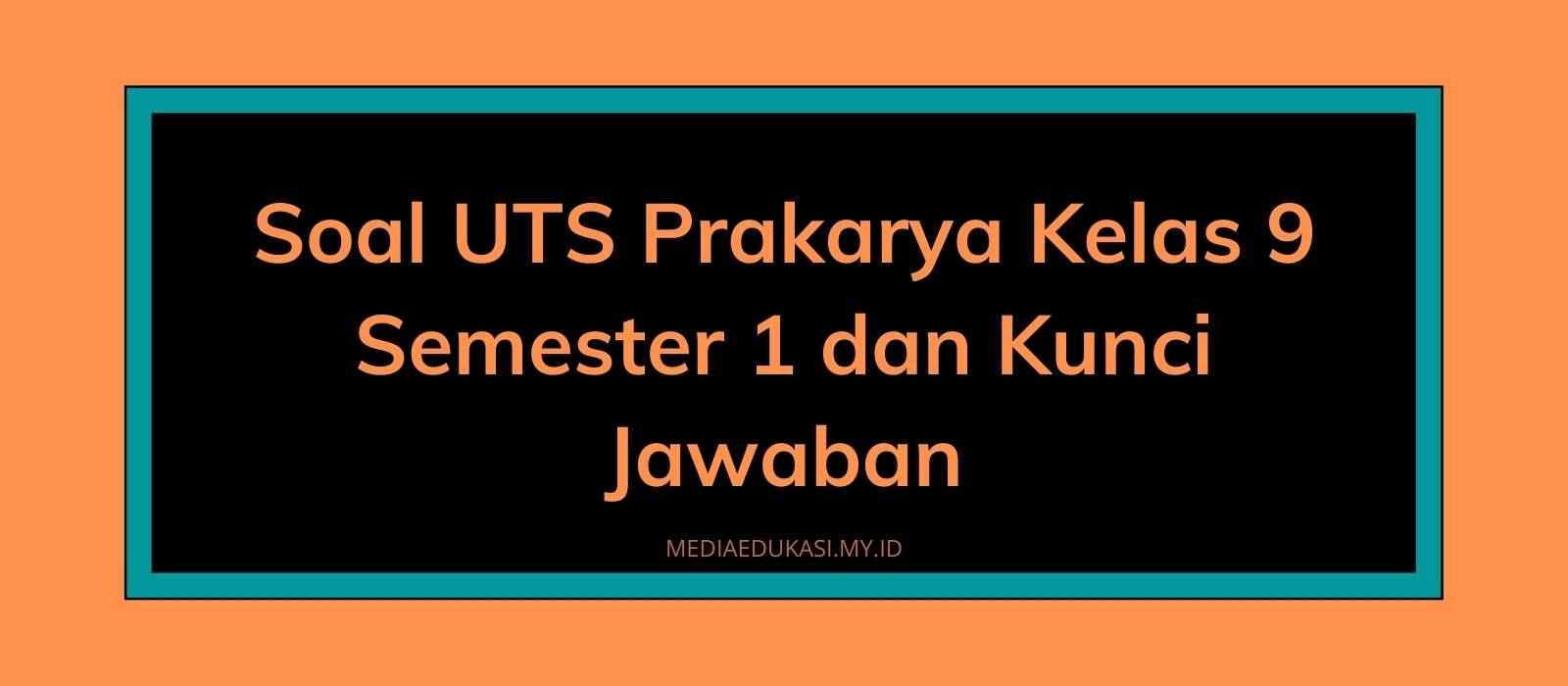 Soal PTS Prakarya Kelas 9 Semester 1 dan Kunci Jawaban