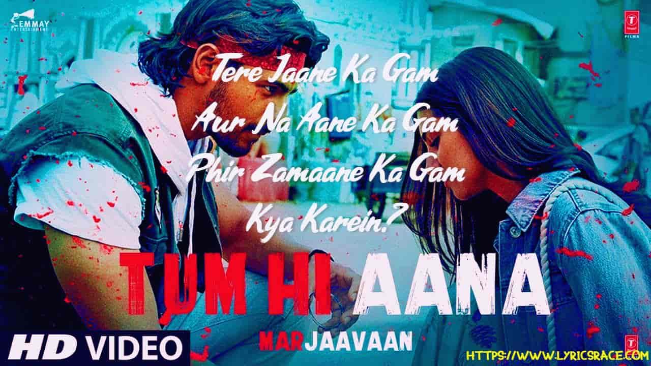Tum-Hi-Aana-Lyrics-Marjaavaan