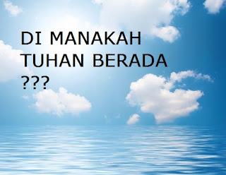 Jika Tuhan Ada, Dimanakah Dia Tinggal? Bagaimana Wujud Tuhan?