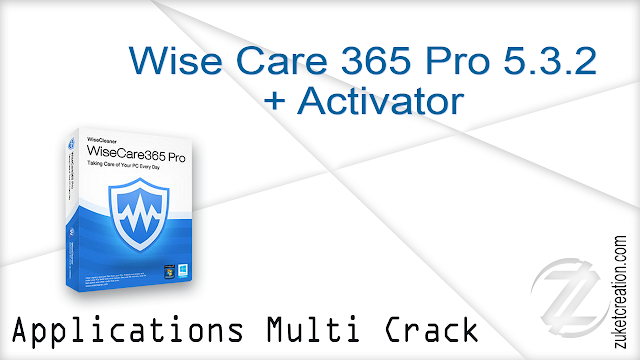 Wise Care 365 Pro 5.3.2 + Activator     |   11 MB