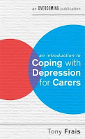 An Introduction to coping with depression for carers Tony Frais