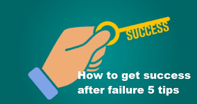 How to get success after failure 5 tips