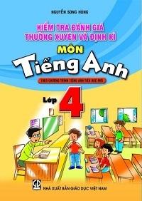 Kiểm Tra Đánh Giá Thường Xuyên Và Định Kỳ Môn Tiếng Anh Lớp 4 - Nguyễn Song Hùng, Phan Hà