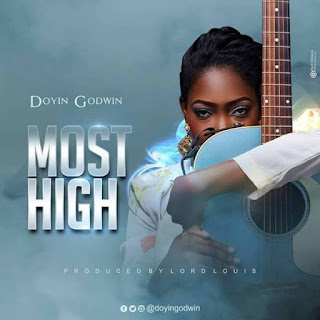 DOWNLOAD MP3: Doyin Godwin - Most High [Audio, Lyrics & Video]