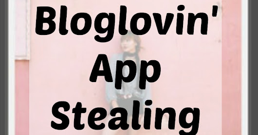 Is the Bloglovin' App Stealing Your Page Views? And How to Fix That