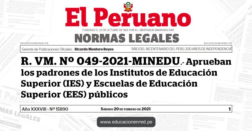 R. VM. Nº 049-2021-MINEDU.- Aprueban los padrones de los Institutos de Educación Superior (IES) y Escuelas de Educación Superior (EES) públicos