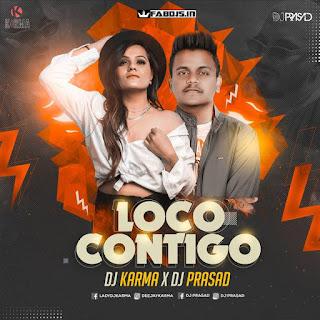 LOCO CONTIGO REMIX DJ KARMA X DJ PRASAD
