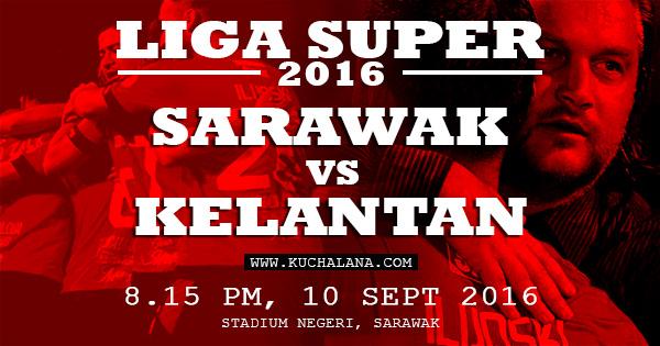 Liga Super 2016 - Sarawak Vs Kelantan