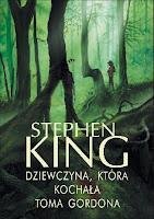 """Stephen King """"Dziewczyna, która kochała Toma Gordona"""""""