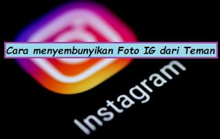 Cara Menyembunyikan Foto di IG Dari Teman