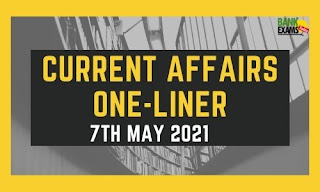 Current Affairs One-Liner: 7th May 2021