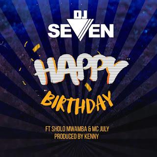AUDIO | Dj seven Ft. Sholo Mwamba & Mc Jully – Happy Birthday | Download
