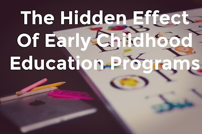 The Hidden Effect of Early Childhood Education Programs