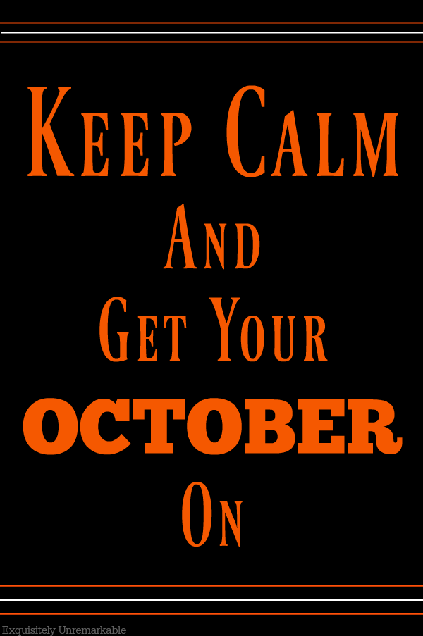 Keep Calm And Get Your October On
