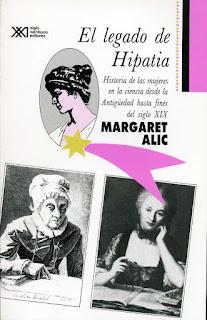 """""""El legado de Hipatia: historia de las mujeres en la ciencia, desde la Antigüedad hasta fines del siglo XIX"""" - Margaret Alic"""