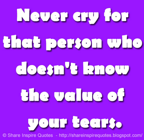 Never Cry For That Person Who Doesn't Know The Value Of