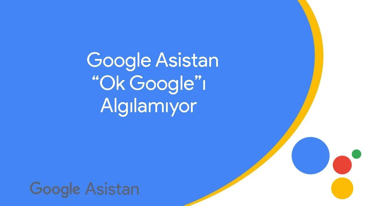 """Google Asistan """"Ok Google""""ı Algılamıyor ve Düzgün Çalışmıyor"""