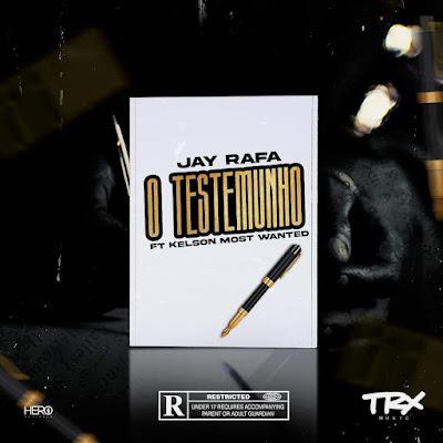 Jay Rafa - O Testemunho (feat.Kelson Most Wanted)