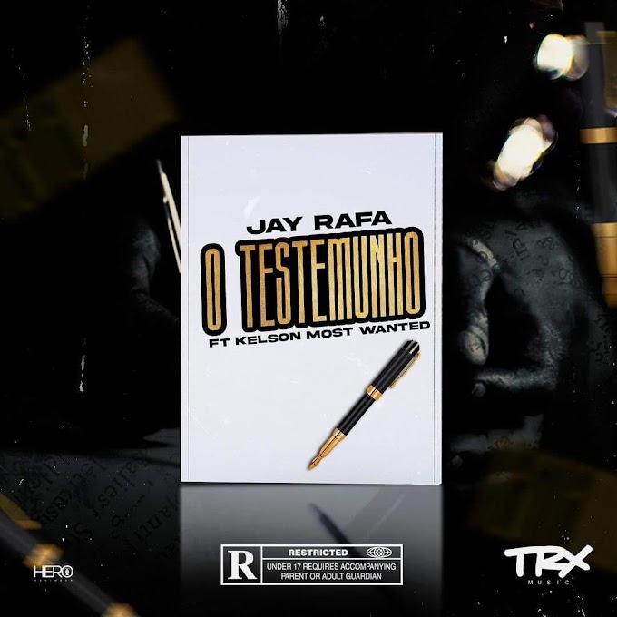 Jay Rafa - O Testemunho (feat.Kelson Most Wanted) [Baixar]