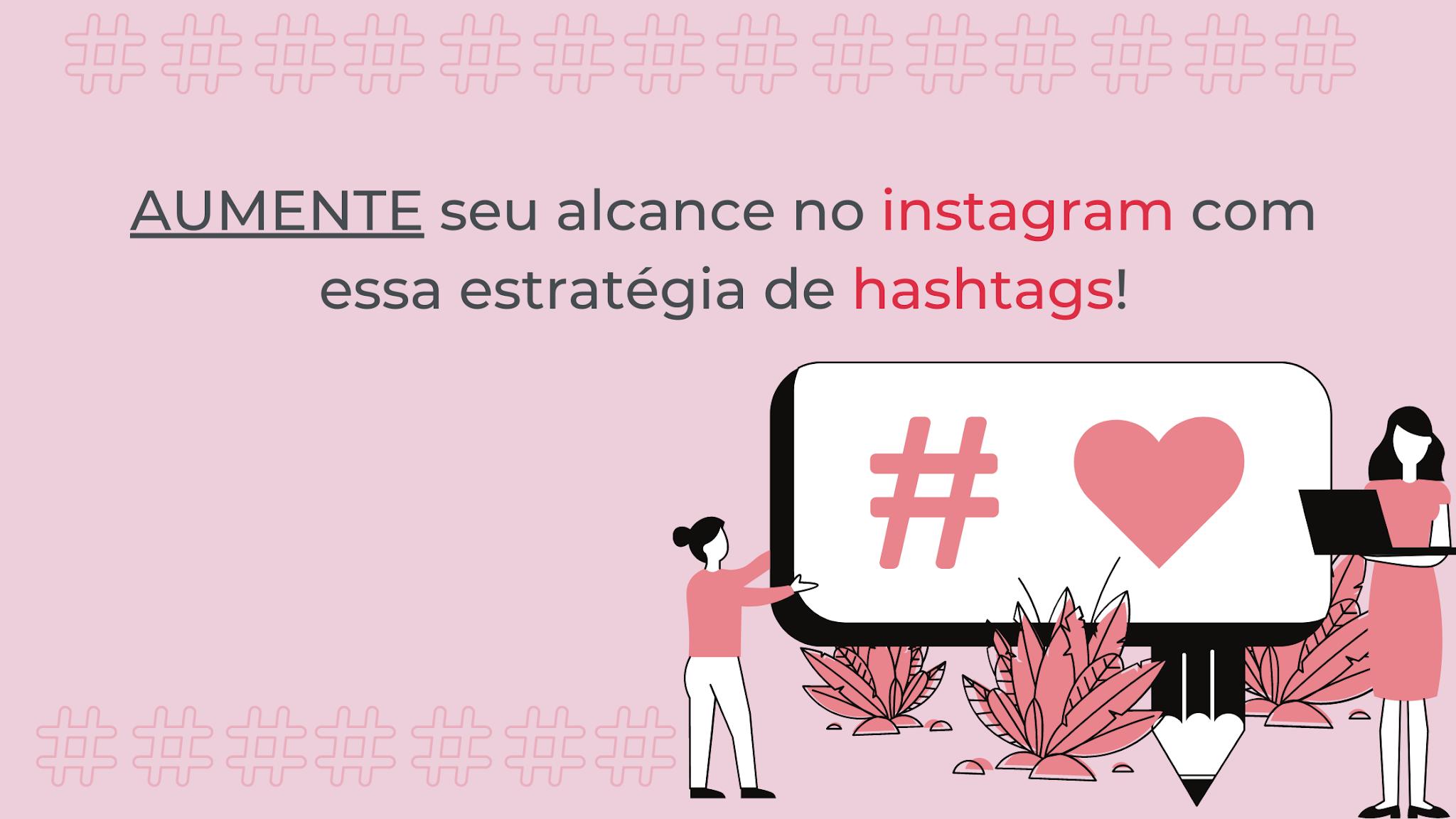 Aumente seu engajamento no instagram com as hashtags