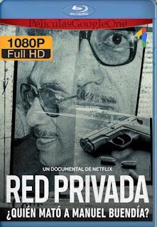 Red privada: ¿Quién mató a Manuel Buendía? (2021)[1080p Web-DL] [Latino-Inglés][Google Drive] chapelHD