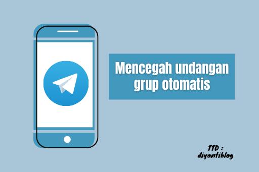 cara mencegah undangan grup otomatis di telegram