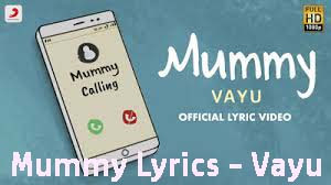 Mummy Lyrics - Vayu