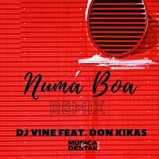 Dj Vine Feat. Don Kikas - Numa Boa (Remix) ( 2019 ) [DOWNLOAD]