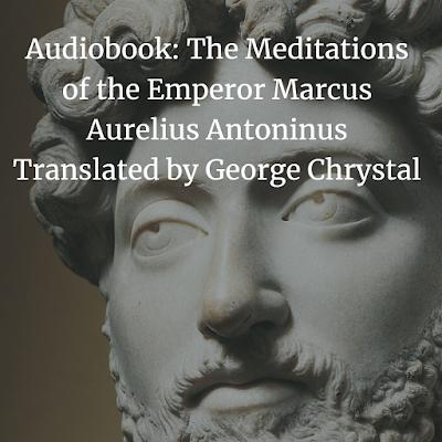 Audiobook: The Meditations of the Emperor Marcus Aurelius Antoninus Translated by George Chrystal