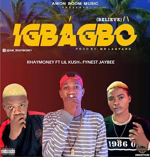 DOWNLOAD MP3 : Rhaymoney ft Fynest jaybee X lil Kush -- IGBAGBO