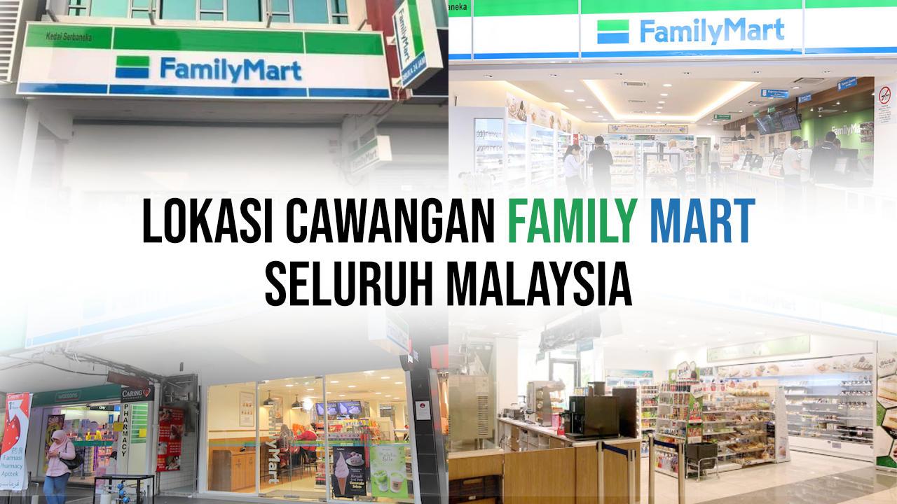 Senarai Lokasi Cawangan Family Mart Yang Ada Di Seluruh Malaysia
