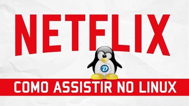 Como assistir Netflix no Linux