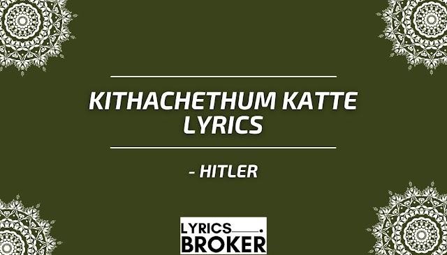 Kithachethum Katte Lyrics - Hitler - Malayalam Song