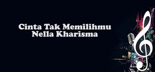 Lirik Lagu Cinta Tak Memilihmu Nella Kharisma Asli dan Lengkap Free Lyrics Song